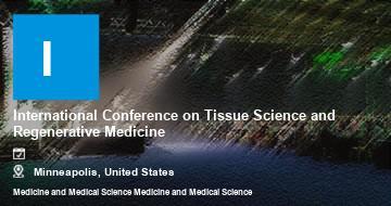 International Conference on Tissue Science and Regenerative Medicine   Minneapolis   2021