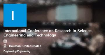 International Conference on Research in Science, Engineering and Technology    Houston   2021