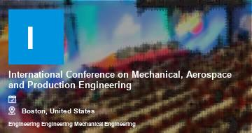 International Conference on Mechanical, Aerospace and Production Engineering    Boston   2021