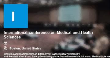 International conference on Medical and Health Sciences    Boston   2021