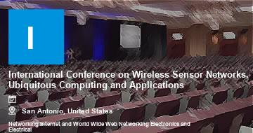 International Conference on Wireless Sensor Networks, Ubiquitous Computing and Applications   San Antonio   2021