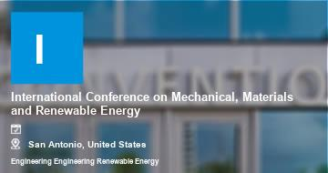 International Conference on Mechanical, Materials and Renewable Energy   San Antonio   2021