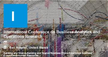 International Conference on Business Analytics and Operations Research   San Antonio   2021