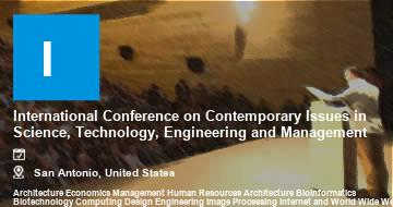International Conference on Contemporary Issues in Science, Technology, Engineering and Management   San Antonio   2021