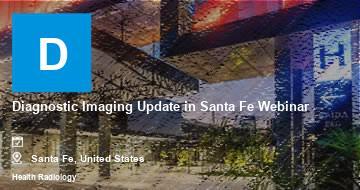 Diagnostic Imaging Update in Santa Fe Webinar   Santa Fe   2021