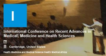 International Conference on Recent Advances in Medical, Medicine and Health Sciences    Cambridge   2021