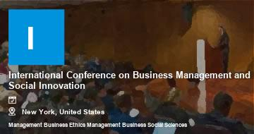 International Conference on Business Management and Social Innovation    New York   2021