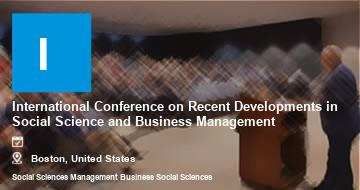 International Conference on Recent Developments in Social Science and Business Management    Boston   2021
