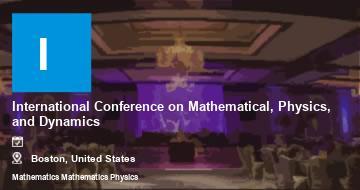 International Conference on Mathematical, Physics, and Dynamics    Boston   2021