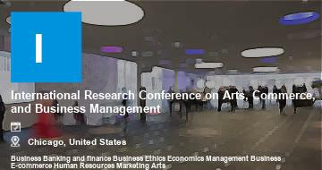 International Research Conference on Arts, Commerce, and Business Management    Chicago   2021