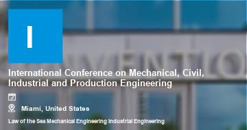 International Conference on Mechanical, Civil, Industrial and Production Engineering    Miami   2021