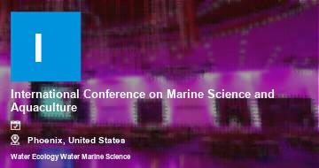 International Conference on Marine Science and Aquaculture    Phoenix   2021