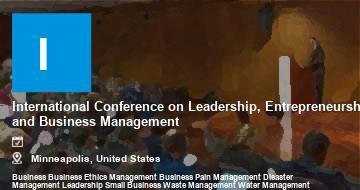 International Conference on Leadership, Entrepreneurship and Business Management    Minneapolis   2021