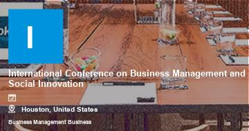 International Conference on Business Management and Social Innovation    Houston   2021