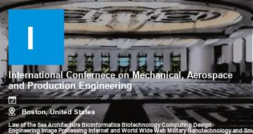 International Confernece on Mechanical, Aerospace and Production Engineering    Boston   2021