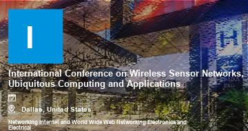 International Conference on Wireless Sensor Networks, Ubiquitous Computing and Applications    Dallas   2021