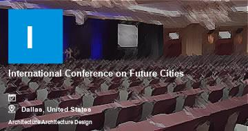 International Conference on Future Cities    Dallas   2021