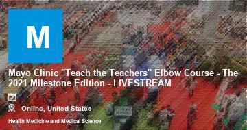 "Mayo Clinic ""Teach the Teachers"" Elbow Course - The 2021 Milestone Edition - LIVESTREAM   Moline   2021"