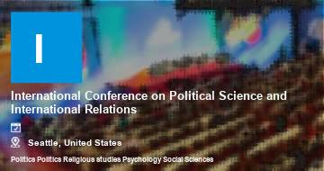International Conference on Political Science and International Relations    Seattle   2021