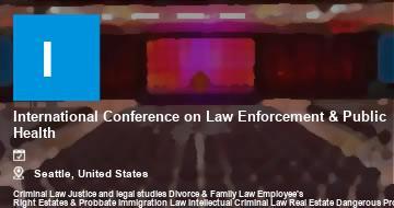 International Conference on Law Enforcement & Public Health    Seattle   2021