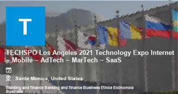 TECHSPO Los Angeles 2021 Technology Expo Internet ~ Mobile ~ AdTech ~ MarTech ~ SaaS   Santa Monica   2021