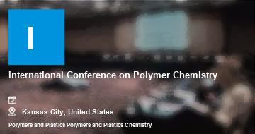 International Conference on Polymer Chemistry    Kansas City   2021