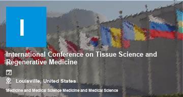 International Conference on Tissue Science and Regenerative Medicine    Louisville   2021
