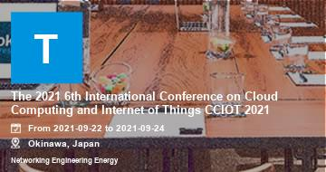 The 2021 6th International Conference on Cloud Computing and Internet of Things CCIOT 2021 | Okinawa | 2021