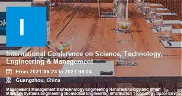 International Conference on Science, Technology, Engineering & Management  | Guangzhou | 2021