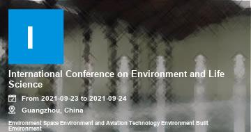 International Conference on Environment and Life Science  | Guangzhou | 2021